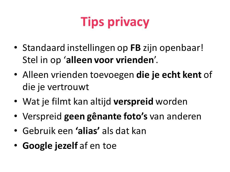 Tips privacy Standaard instellingen op FB zijn openbaar! Stel in op 'alleen voor vrienden'. Alleen vrienden toevoegen die je echt kent of die je vertr