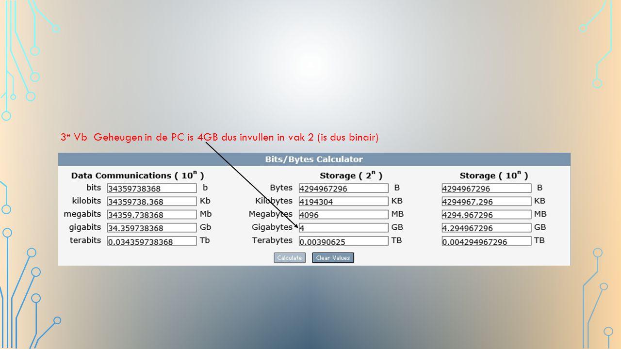 3 e Vb Geheugen in de PC is 4GB dus invullen in vak 2 (is dus binair)