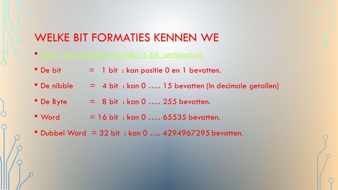 WELKE BIT FORMATIES KENNEN WE http://en.wikipedia.org/wiki/1-bit_architecture De bit = 1 bit : kan positie 0 en 1 bevatten. De nibble = 4 bit : kan 0