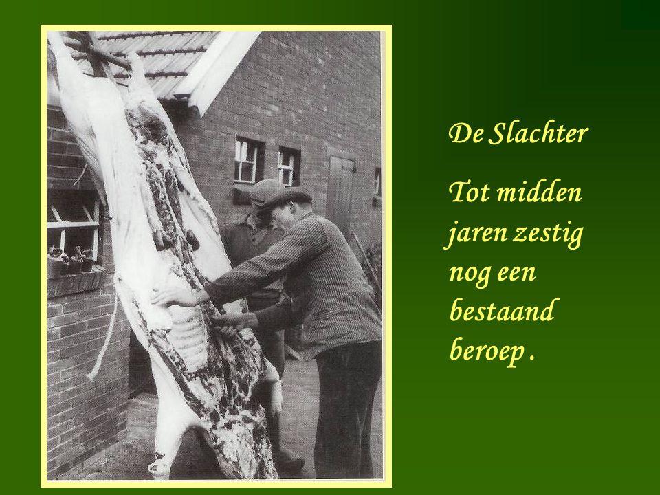 De Slachter Tot midden jaren zestig nog een bestaand beroep.