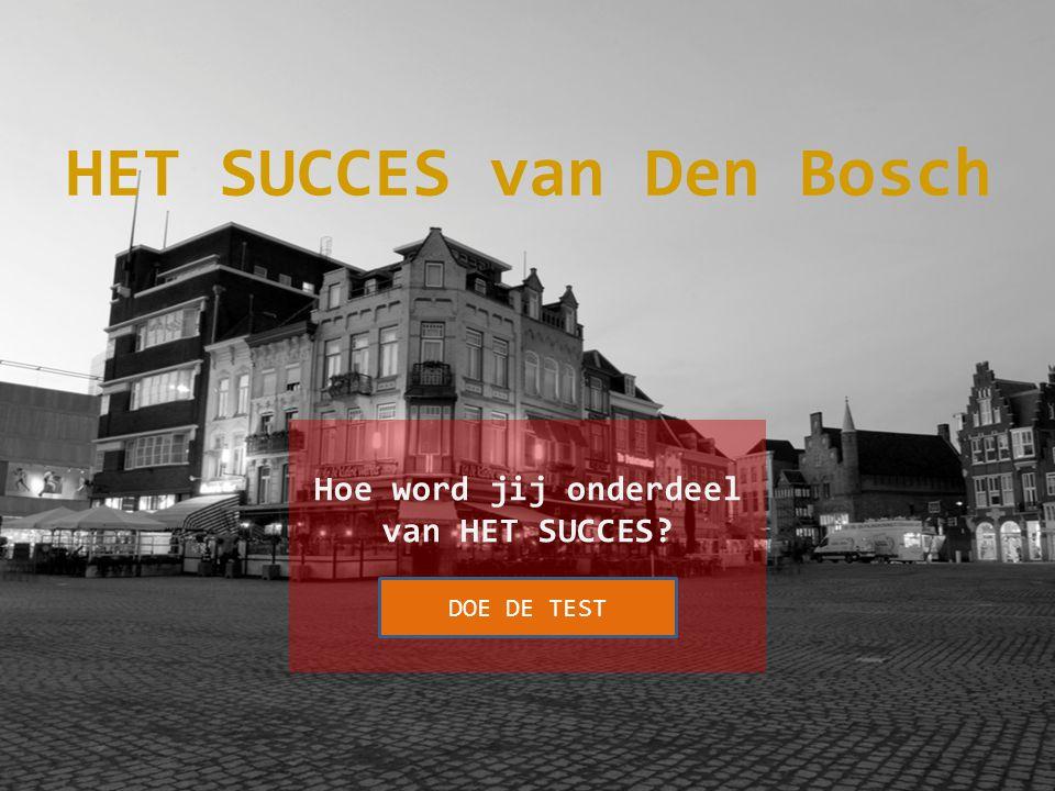 Hoe word jij onderdeel van HET SUCCES DOE DE TEST HET SUCCES van Den Bosch