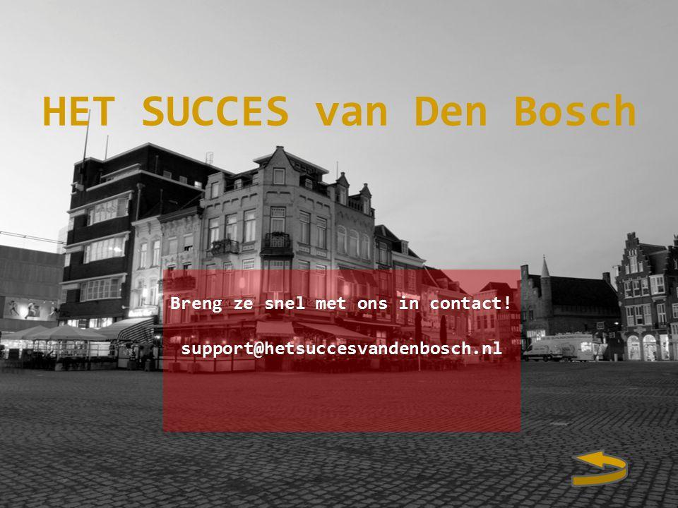 HET SUCCES van Den Bosch Breng ze snel met ons in contact! support@hetsuccesvandenbosch.nl