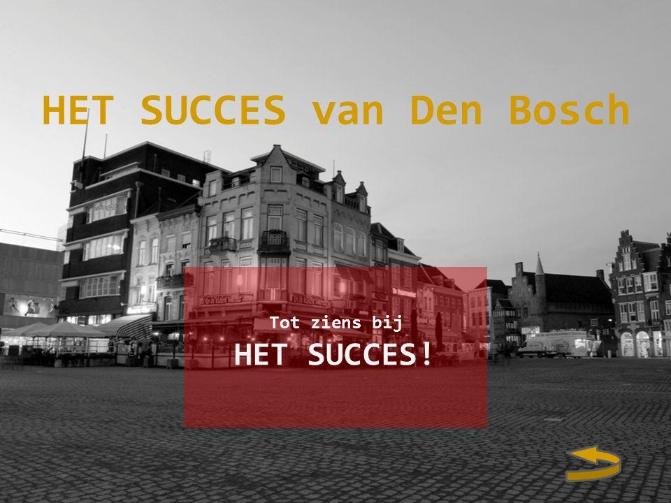 HET SUCCES van Den Bosch Tot ziens bij HET SUCCES!