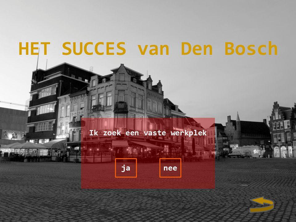 Ik zoek een vaste werkplek janee HET SUCCES van Den Bosch