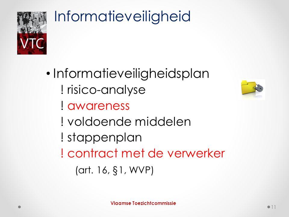 Informatieveiligheidsplan ! risico-analyse ! awareness ! voldoende middelen ! stappenplan ! contract met de verwerker (art. 16, §1, WVP) Informatievei