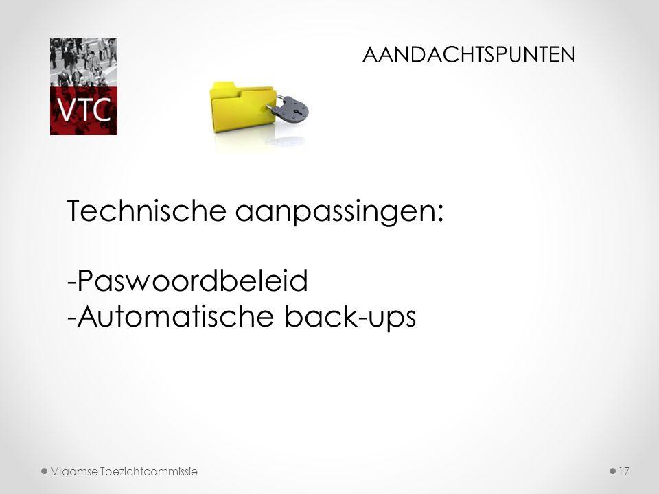 Vlaamse Toezichtcommissie17 Technische aanpassingen: -Paswoordbeleid -Automatische back-ups AANDACHTSPUNTEN