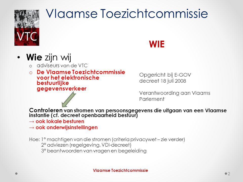 Wie zijn wij o adviseurs van de VTC o De Vlaamse Toezichtcommissie voor het elektronische bestuurlijke gegevensverkeer Controleren van stromen van per