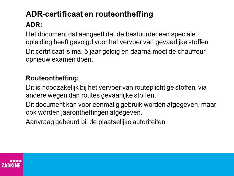 ADR-certificaat en routeontheffing ADR: Het document dat aangeeft dat de bestuurder een speciale opleiding heeft gevolgd voor het vervoer van gevaarli