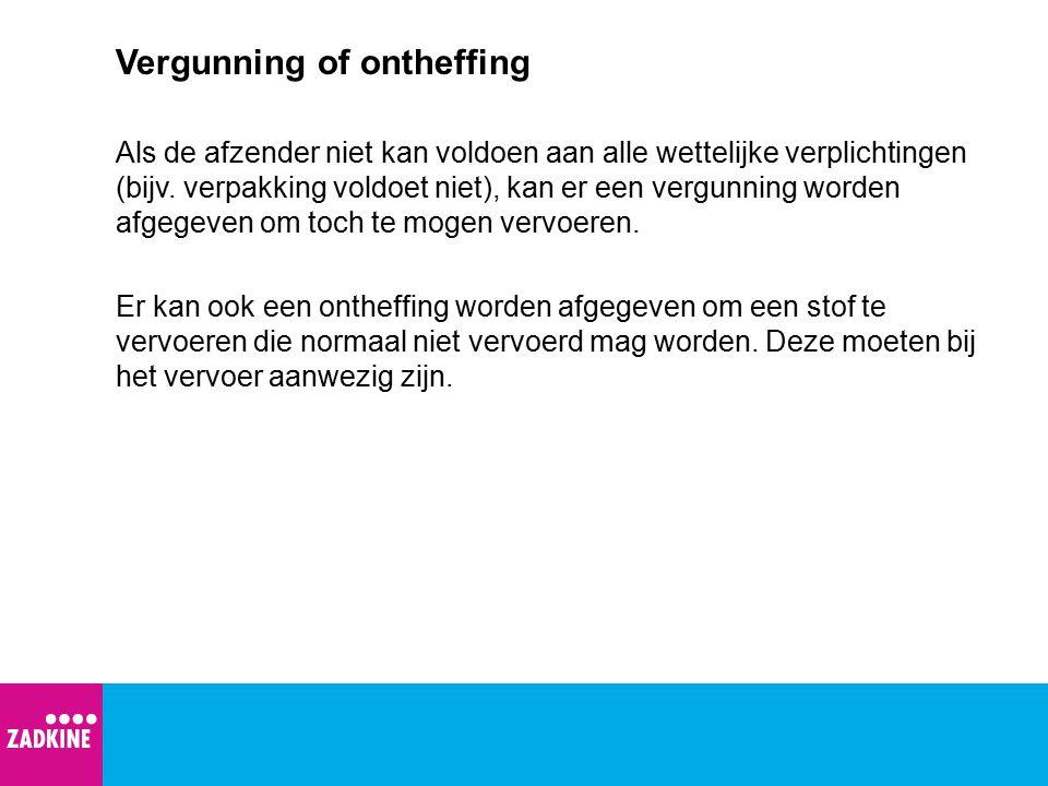 Vergunning of ontheffing Als de afzender niet kan voldoen aan alle wettelijke verplichtingen (bijv. verpakking voldoet niet), kan er een vergunning wo