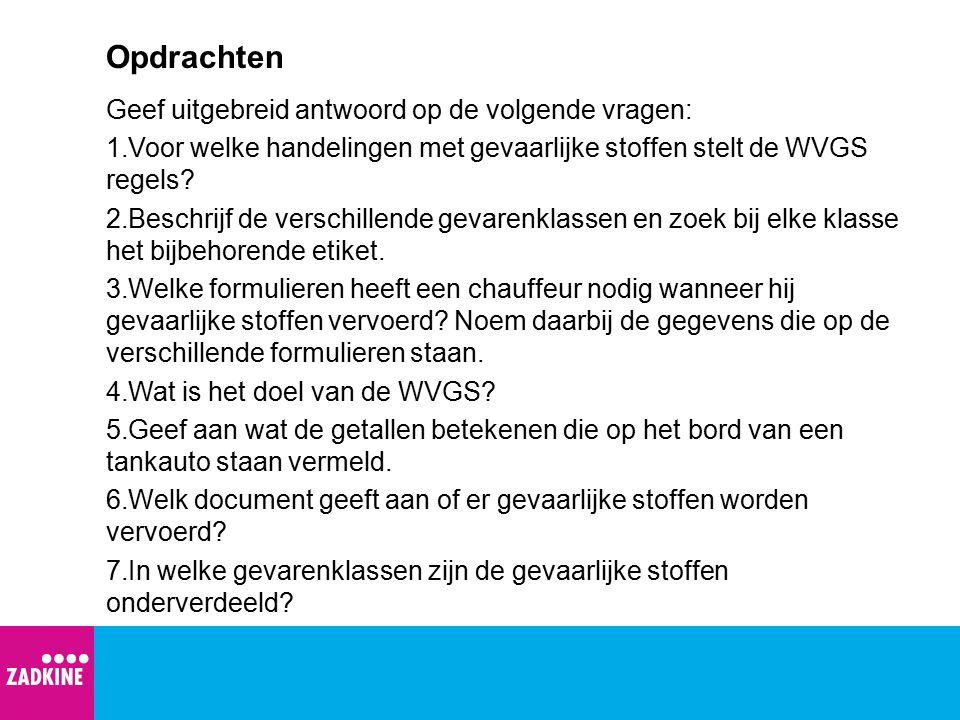 Opdrachten Geef uitgebreid antwoord op de volgende vragen: 1.Voor welke handelingen met gevaarlijke stoffen stelt de WVGS regels? 2.Beschrijf de versc