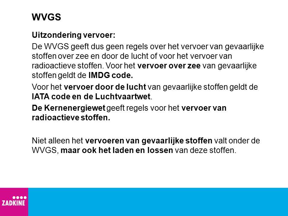 WVGS Uitzondering vervoer: De WVGS geeft dus geen regels over het vervoer van gevaarlijke stoffen over zee en door de lucht of voor het vervoer van ra