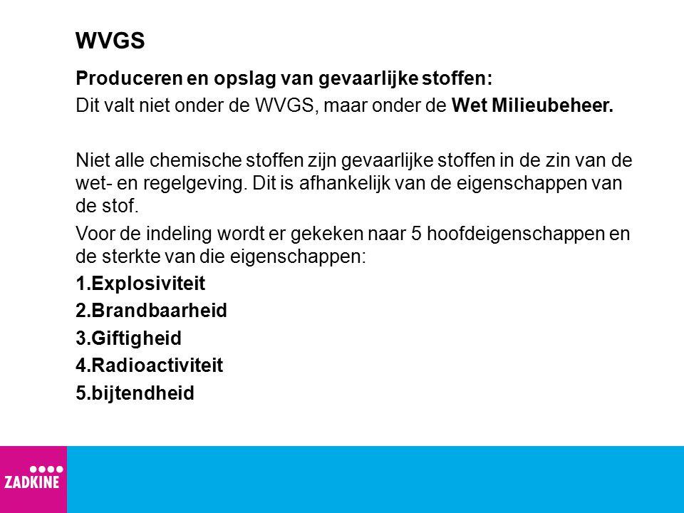 WVGS Produceren en opslag van gevaarlijke stoffen: Dit valt niet onder de WVGS, maar onder de Wet Milieubeheer. Niet alle chemische stoffen zijn gevaa
