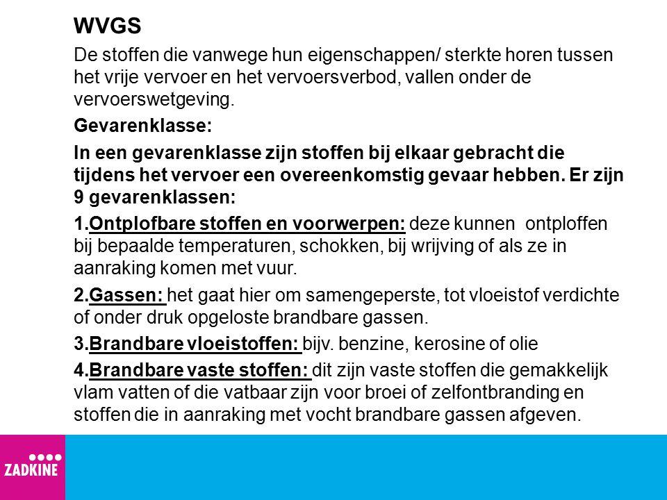 WVGS De stoffen die vanwege hun eigenschappen/ sterkte horen tussen het vrije vervoer en het vervoersverbod, vallen onder de vervoerswetgeving. Gevare