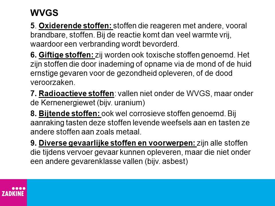 WVGS 5. Oxiderende stoffen: stoffen die reageren met andere, vooral brandbare, stoffen. Bij de reactie komt dan veel warmte vrij, waardoor een verbran