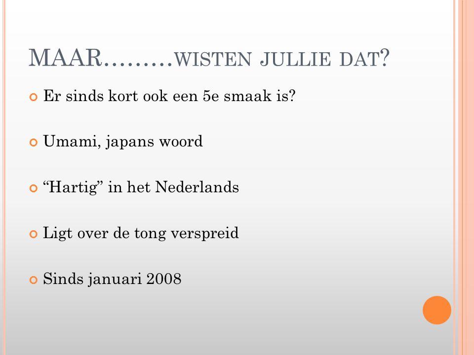 """MAAR……… WISTEN JULLIE DAT ? Er sinds kort ook een 5e smaak is? Umami, japans woord """"Hartig"""" in het Nederlands Ligt over de tong verspreid Sinds januar"""
