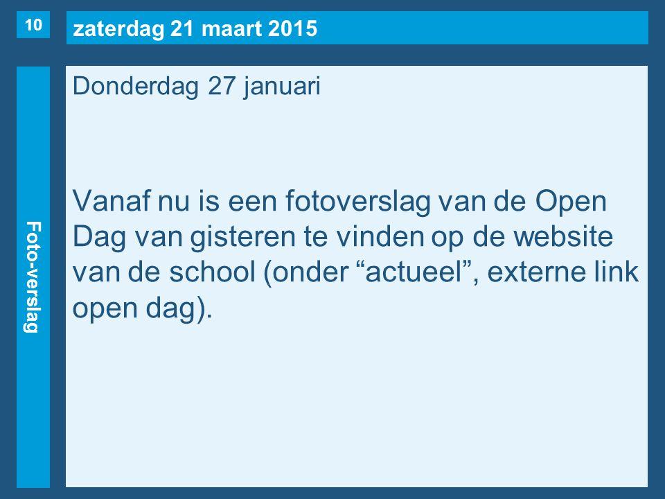 zaterdag 21 maart 2015 Foto-verslag Donderdag 27 januari Vanaf nu is een fotoverslag van de Open Dag van gisteren te vinden op de website van de school (onder actueel , externe link open dag).