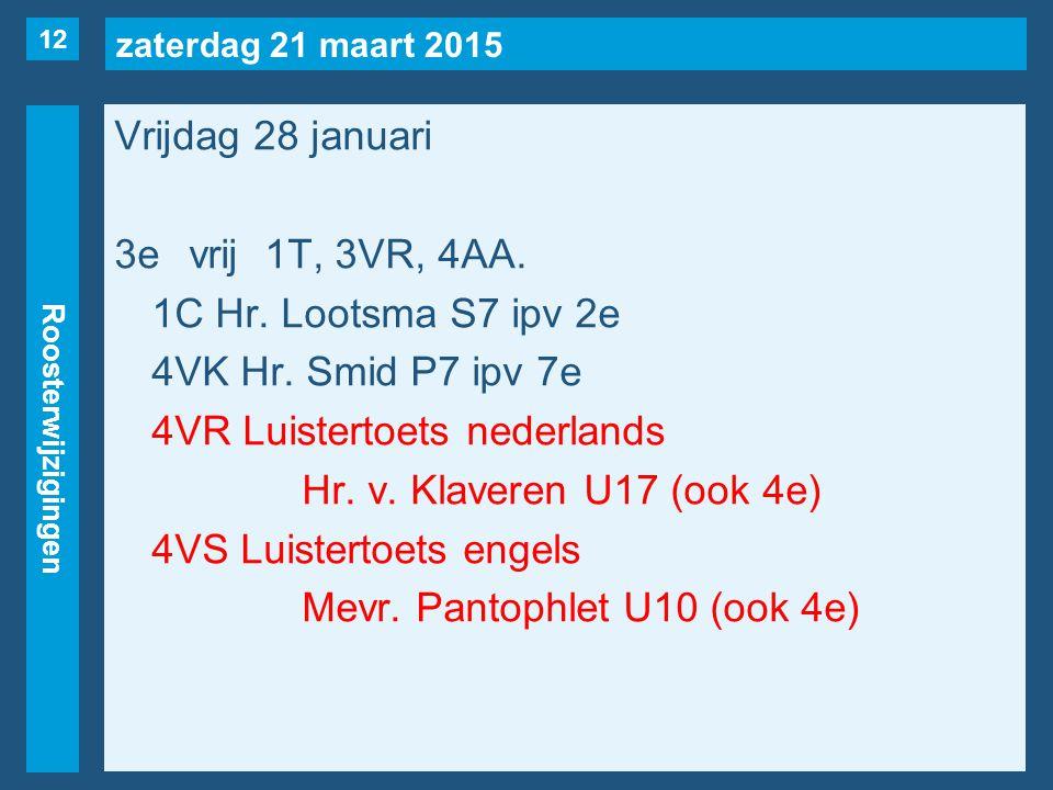 zaterdag 21 maart 2015 Roosterwijzigingen Vrijdag 28 januari 3evrij1T, 3VR, 4AA.