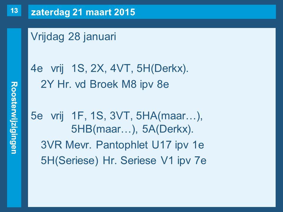 zaterdag 21 maart 2015 Roosterwijzigingen Vrijdag 28 januari 4evrij1S, 2X, 4VT, 5H(Derkx).