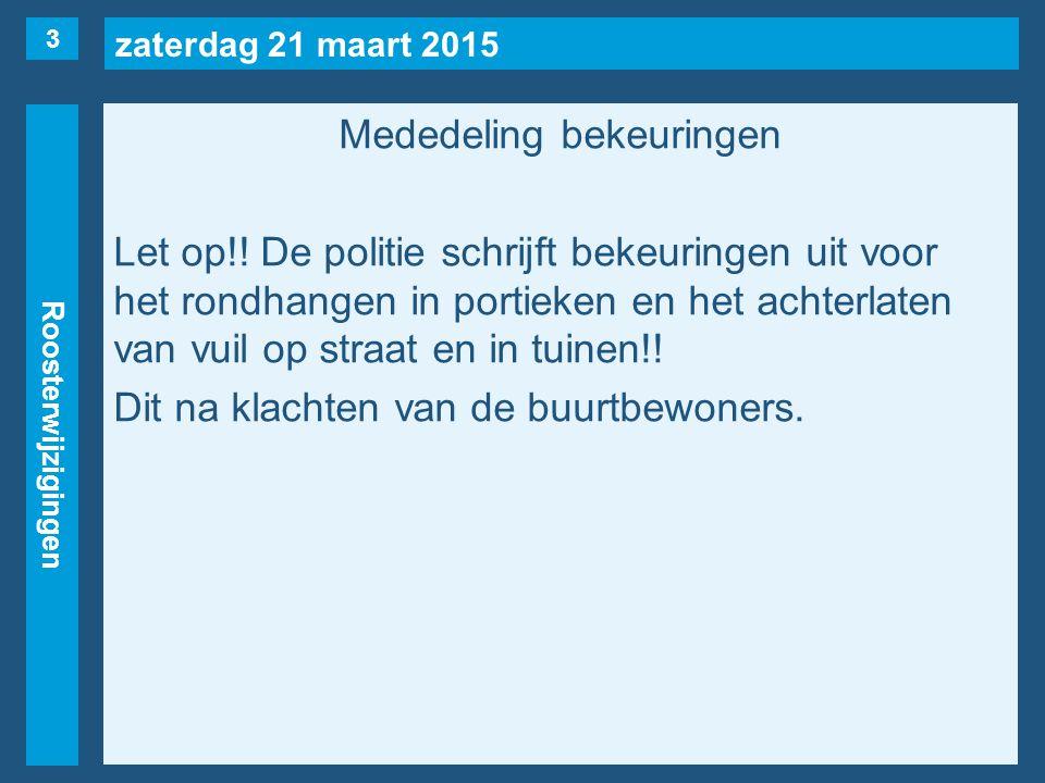 zaterdag 21 maart 2015 Roosterwijzigingen Mededeling bekeuringen Let op!.