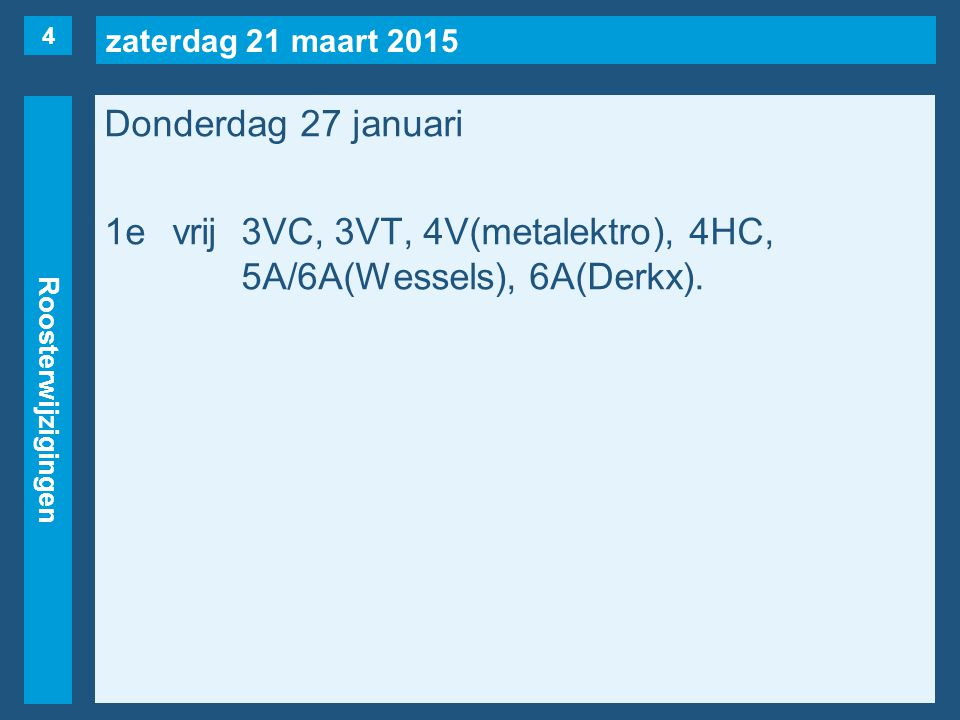 zaterdag 21 maart 2015 Roosterwijzigingen Donderdag 27 januari 1evrij3VC, 3VT, 4V(metalektro), 4HC, 5A/6A(Wessels), 6A(Derkx).
