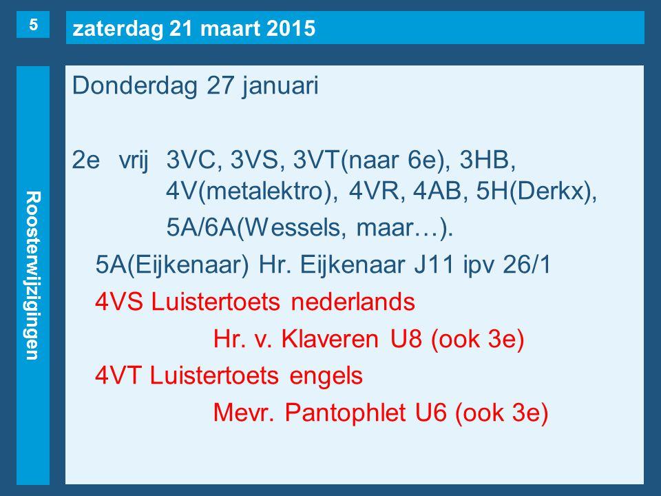 zaterdag 21 maart 2015 Roosterwijzigingen Donderdag 27 januari 2evrij3VC, 3VS, 3VT(naar 6e), 3HB, 4V(metalektro), 4VR, 4AB, 5H(Derkx), 5A/6A(Wessels, maar…).
