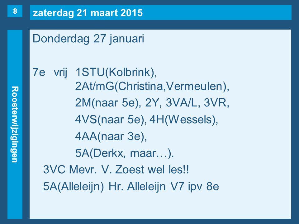 zaterdag 21 maart 2015 Roosterwijzigingen Donderdag 27 januari 8evrij1KL(Huijzers), 1STU(Kolbrink), 2Y, 3VA/L, 3VR, 5A(Alleleijn, naar 7e), 6A(Wessels).
