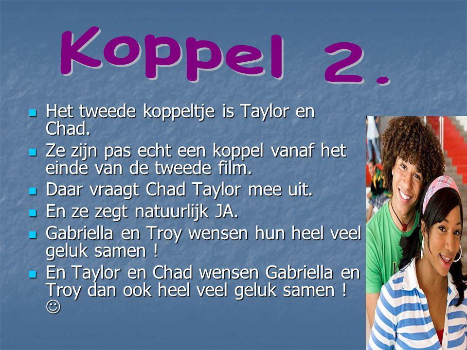 Het tweede koppeltje is Taylor en Chad. Ze zijn pas echt een koppel vanaf het einde van de tweede film. Daar vraagt Chad Taylor mee uit. En ze zegt na