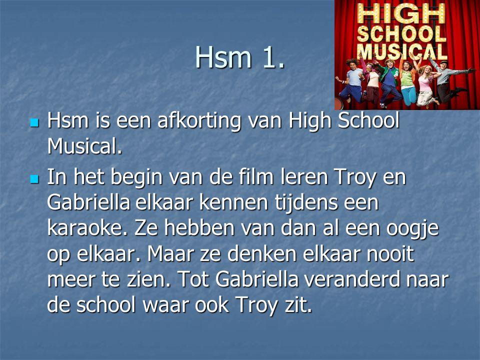 Hsm 1. Hsm is een afkorting van High School Musical. Hsm is een afkorting van High School Musical. In het begin van de film leren Troy en Gabriella el