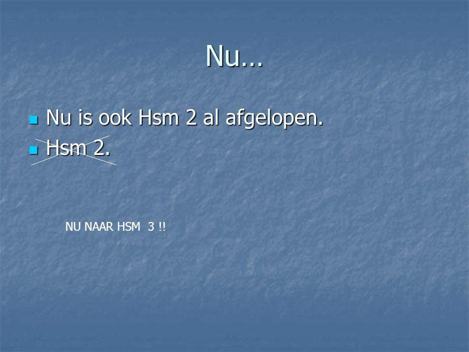 Nu… Nu is ook Hsm 2 al afgelopen. Nu is ook Hsm 2 al afgelopen. Hsm 2. Hsm 2. NU NAAR HSM 3 !!