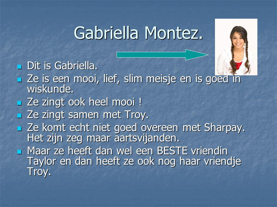 Gabriella Montez. Dit is Gabriella. Dit is Gabriella. Ze is een mooi, lief, slim meisje en is goed in wiskunde. Ze is een mooi, lief, slim meisje en i