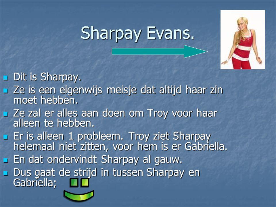 Sharpay Evans. Dit is Sharpay. Dit is Sharpay. Ze is een eigenwijs meisje dat altijd haar zin moet hebben. Ze is een eigenwijs meisje dat altijd haar