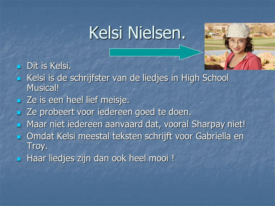 Kelsi Nielsen. Dit is Kelsi. Dit is Kelsi. Kelsi is de schrijfster van de liedjes in High School Musical! Kelsi is de schrijfster van de liedjes in Hi