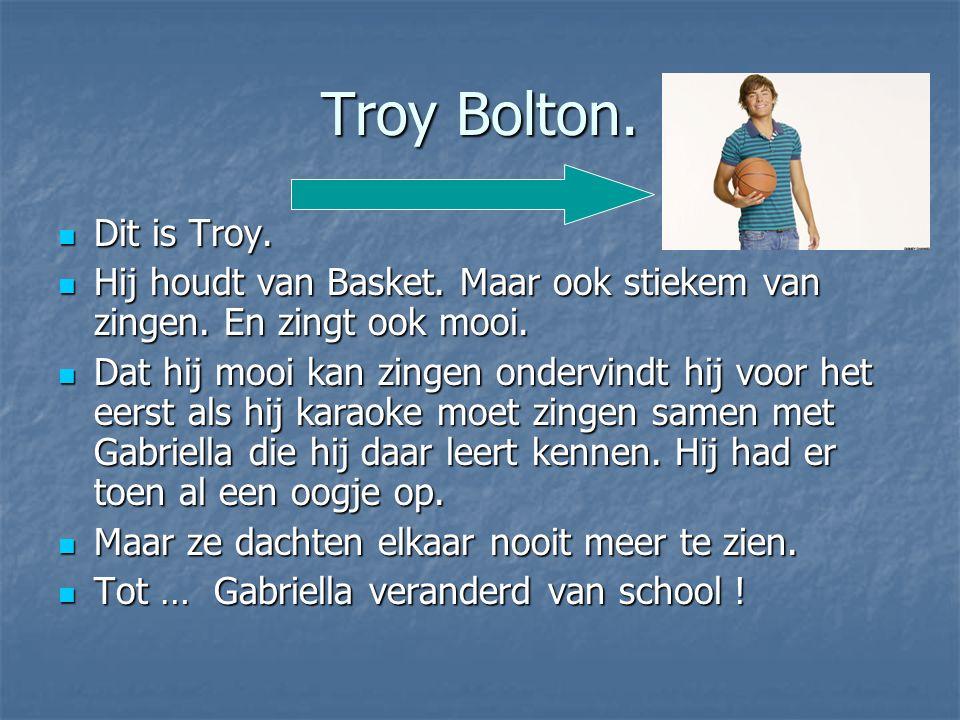 Troy Bolton. Dit is Troy. Dit is Troy. Hij houdt van Basket. Maar ook stiekem van zingen. En zingt ook mooi. Hij houdt van Basket. Maar ook stiekem va