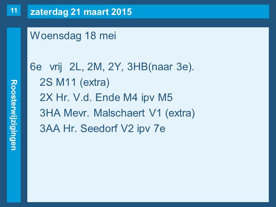 zaterdag 21 maart 2015 Roosterwijzigingen Woensdag 18 mei 6evrij2L, 2M, 2Y, 3HB(naar 3e).