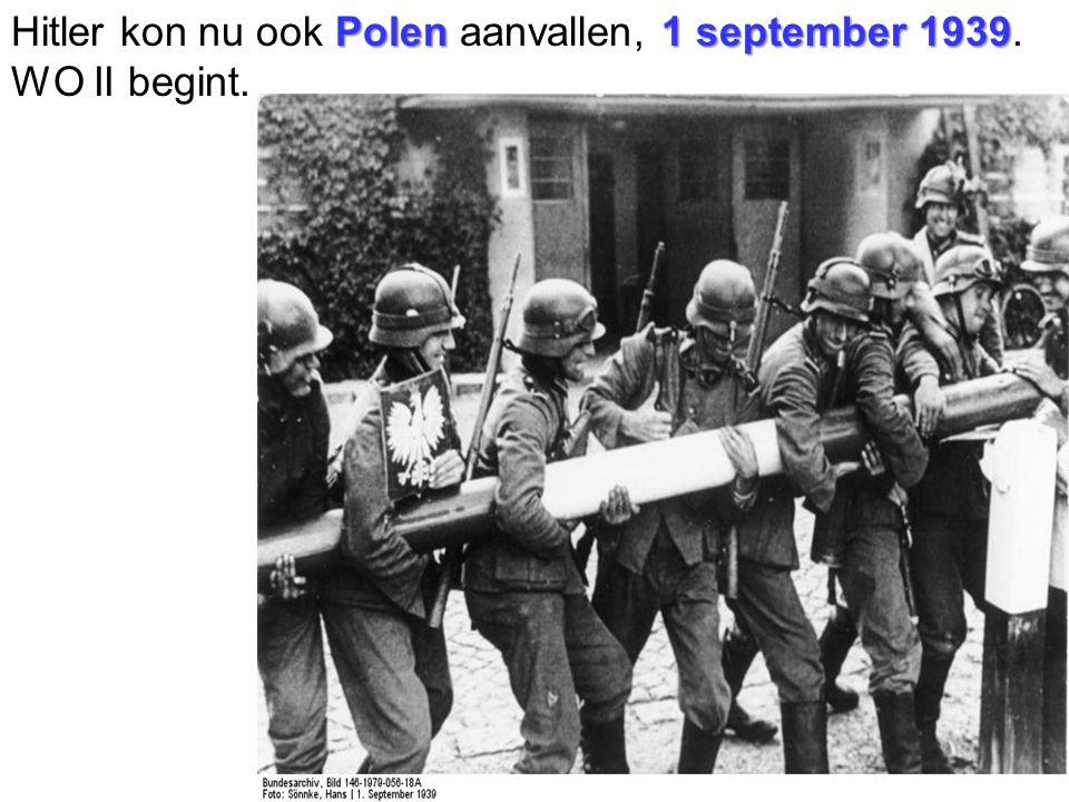 Polen1 september 1939 Hitler kon nu ook Polen aanvallen, 1 september 1939. WO II begint.