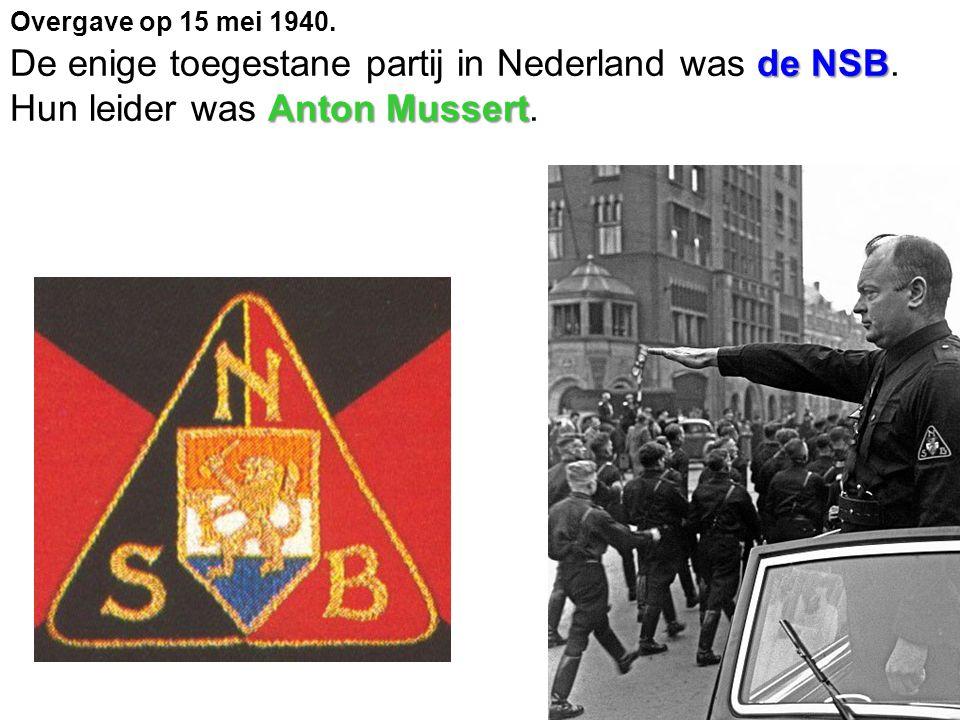 de NSB Anton Mussert De enige toegestane partij in Nederland was de NSB.