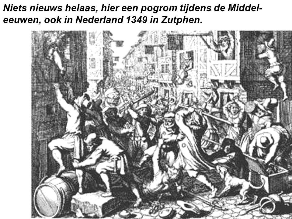 Niets nieuws helaas, hier een pogrom tijdens de Middel- eeuwen, ook in Nederland 1349 in Zutphen.