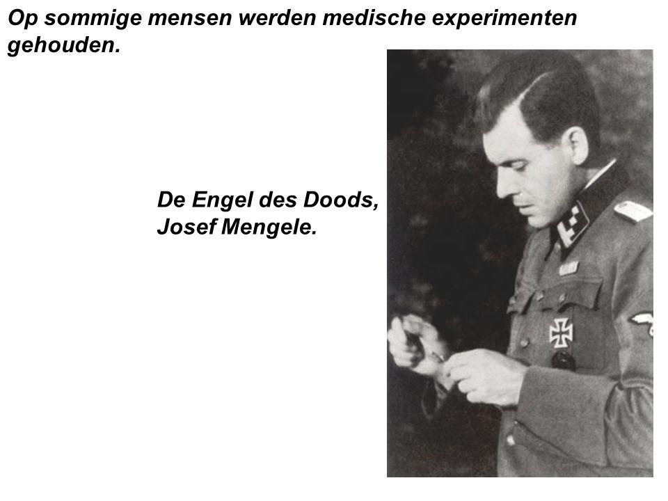Op sommige mensen werden medische experimenten gehouden. De Engel des Doods, Josef Mengele.