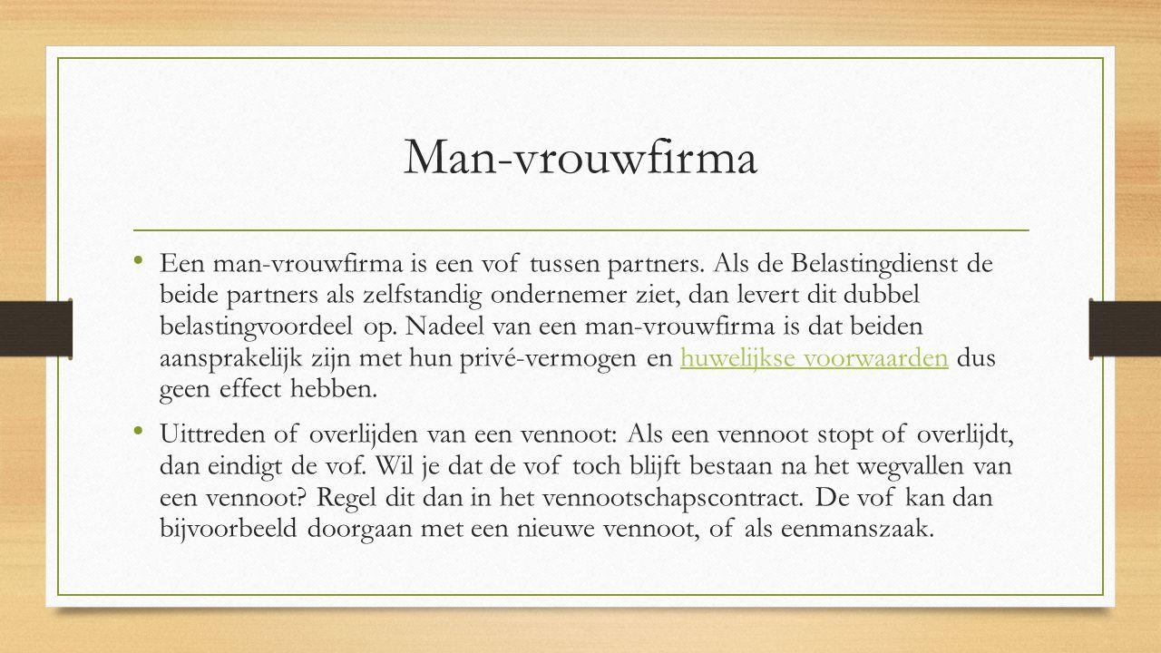 Man-vrouwfirma Een man-vrouwfirma is een vof tussen partners. Als de Belastingdienst de beide partners als zelfstandig ondernemer ziet, dan levert dit