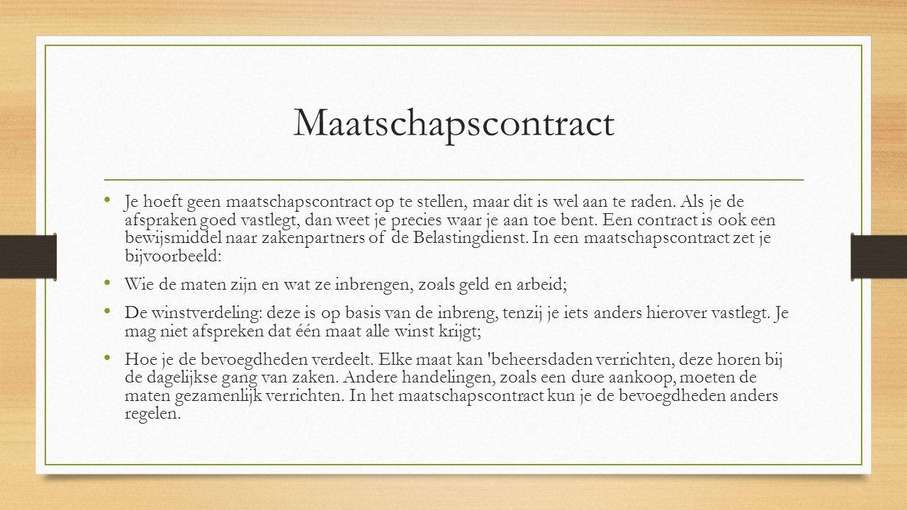 Maatschapscontract Je hoeft geen maatschapscontract op te stellen, maar dit is wel aan te raden. Als je de afspraken goed vastlegt, dan weet je precie