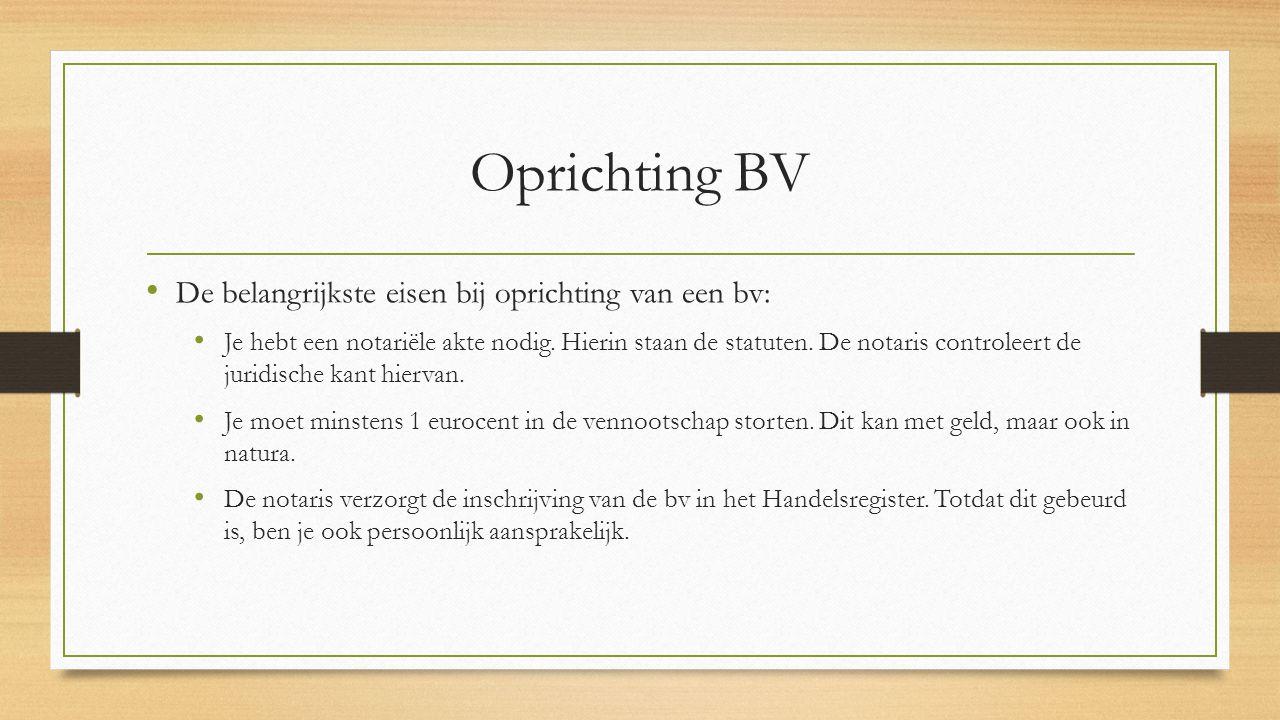 Oprichting BV De belangrijkste eisen bij oprichting van een bv: Je hebt een notariële akte nodig. Hierin staan de statuten. De notaris controleert de