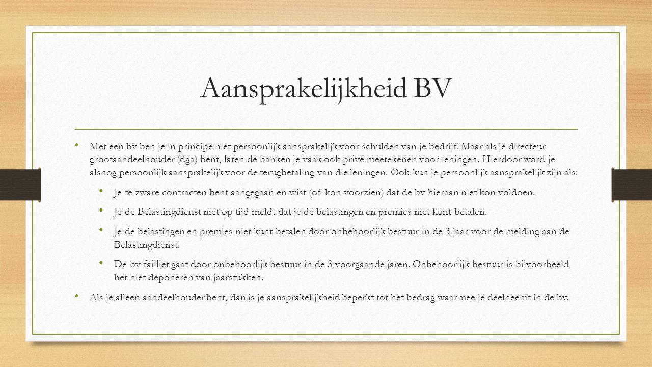 Aansprakelijkheid BV Met een bv ben je in principe niet persoonlijk aansprakelijk voor schulden van je bedrijf. Maar als je directeur- grootaandeelhou