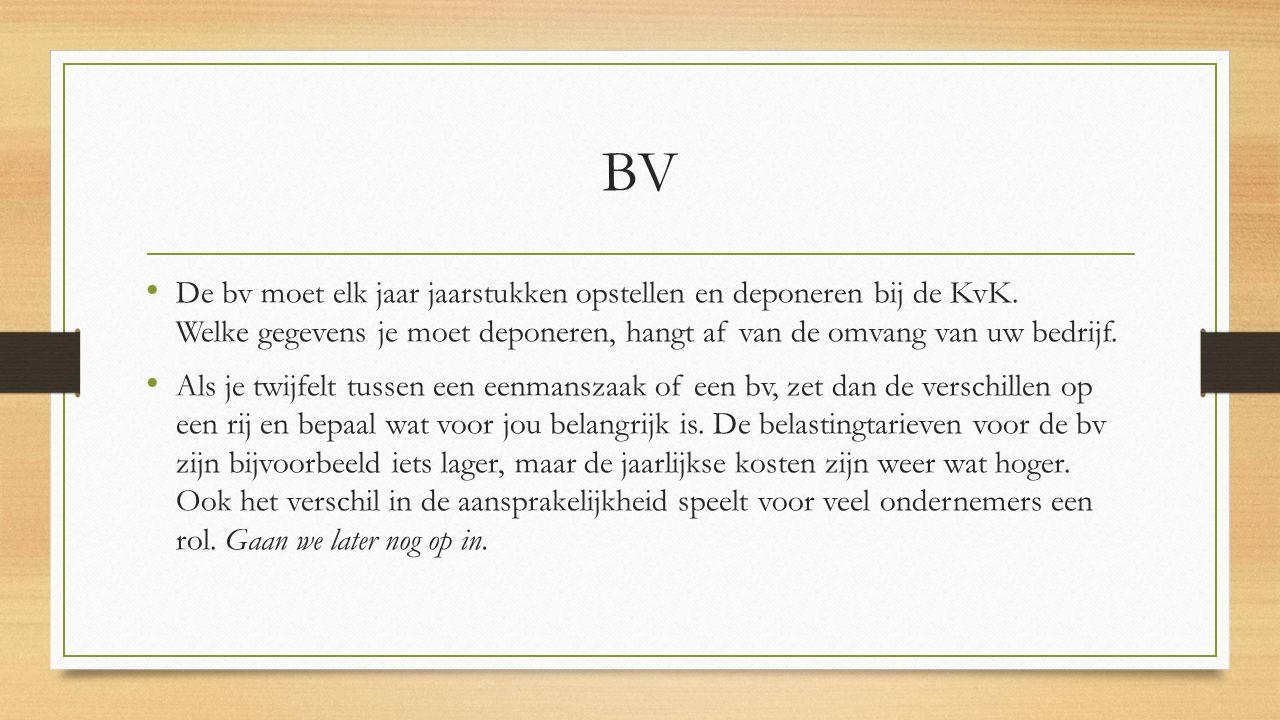 BV De bv moet elk jaar jaarstukken opstellen en deponeren bij de KvK. Welke gegevens je moet deponeren, hangt af van de omvang van uw bedrijf. Als je