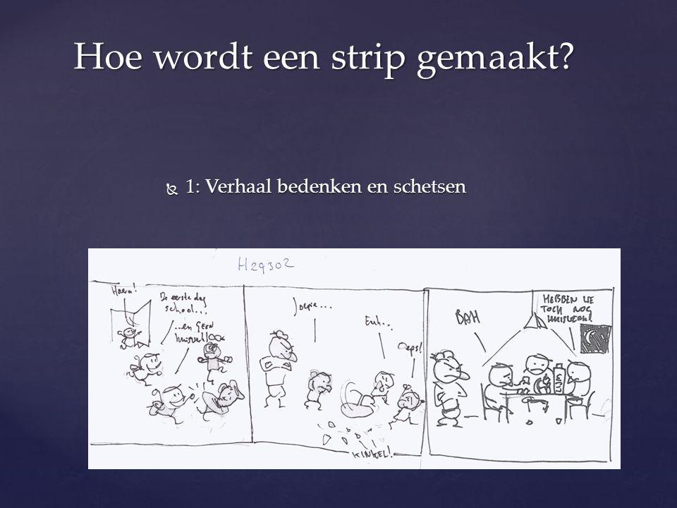  1: Verhaal bedenken en schetsen Hoe wordt een strip gemaakt?