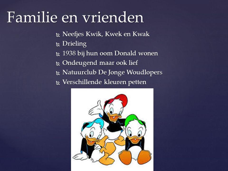  Neefjes Kwik, Kwek en Kwak  Drieling  1938 bij hun oom Donald wonen  Ondeugend maar ook lief  Natuurclub De Jonge Woudlopers  Verschillende kle