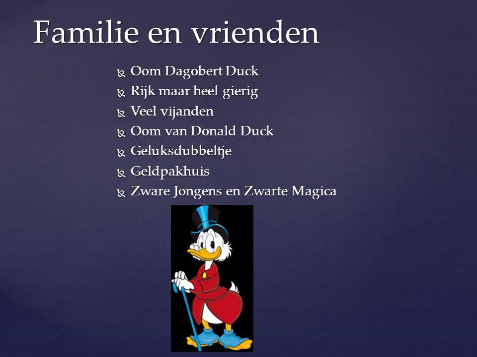  Oom Dagobert Duck  Rijk maar heel gierig  Veel vijanden  Oom van Donald Duck  Geluksdubbeltje  Geldpakhuis  Zware Jongens en Zwarte Magica Fam