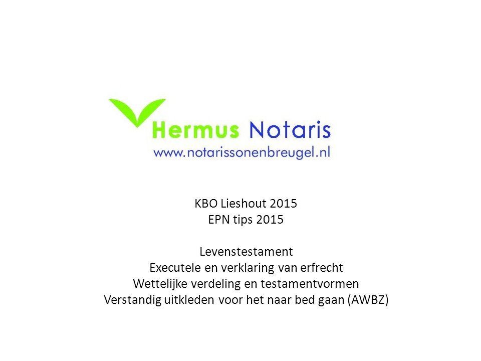 KBO Lieshout 2015 EPN tips 2015 Levenstestament Executele en verklaring van erfrecht Wettelijke verdeling en testamentvormen Verstandig uitkleden voor