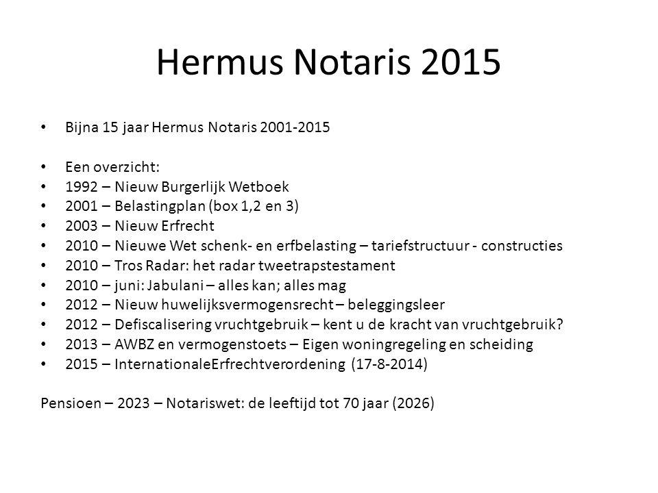 Hermus Notaris 2015 Bijna 15 jaar Hermus Notaris 2001-2015 Een overzicht: 1992 – Nieuw Burgerlijk Wetboek 2001 – Belastingplan (box 1,2 en 3) 2003 – N