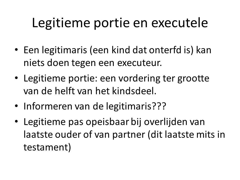 Legitieme portie en executele Een legitimaris (een kind dat onterfd is) kan niets doen tegen een executeur. Legitieme portie: een vordering ter groott