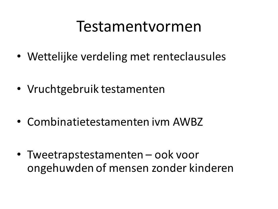 Testamentvormen Wettelijke verdeling met renteclausules Vruchtgebruik testamenten Combinatietestamenten ivm AWBZ Tweetrapstestamenten – ook voor ongeh